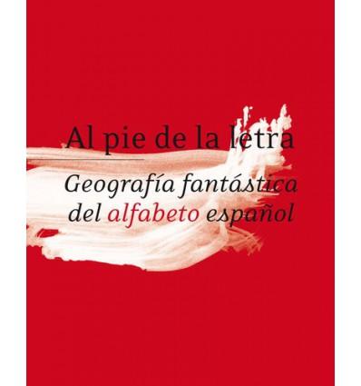 Al pie de la letra. Geografía fantástica del alfabeto español